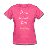 Choose to Feel Good - Women's - heather pink
