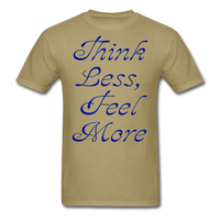 Think Less, Feel More - Unisex - khaki