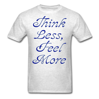 Think Less, Feel More - Unisex - light heather grey