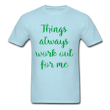 Things Always Work Out For Me - Men's Tee - powder blue