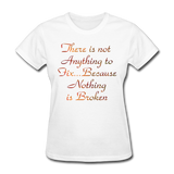 Not Anything to Fix - Women's - white