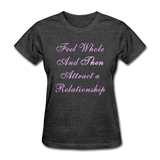 Feel Whole and Then Attract a Relationship - Women's Tee - heather black