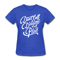 Don't Call It a Dream - Women's - royal blue