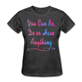 You Can Be - Women's - heather black