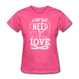 All You Need is Love - Women's - heather pink
