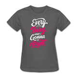 Every Little Thing is Gonna Be Alright - Women's - charcoal