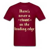 There's Never a Crowd - Unisex - burgundy