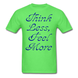 Think Less, Feel More - Unisex - kiwi