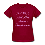 Feel Whole and Then Attract a Relationship - Women's Tee - dark red