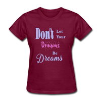 Don't Let Your Dreams Be Dreams - burgundy