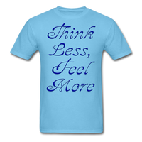 Think Less, Feel More - Unisex - aquatic blue