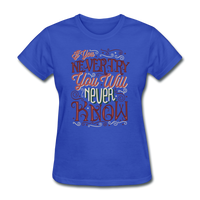 If You Never Try You Will Never Know - Women's - royal blue