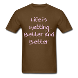 Life is Getting - Unisex - brown