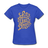 Live Your Dream - Women's - royal blue