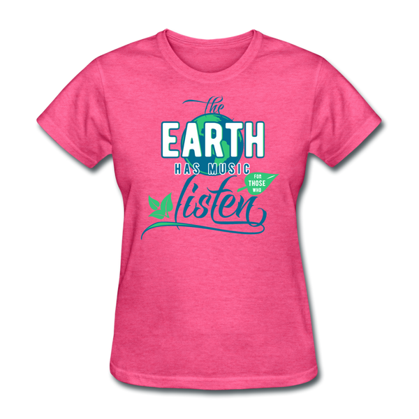 The Earth Has Music - Women's Tee - heather pink