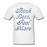 Think Less, Feel More - Unisex - white