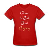 Choose to Feel Good - Women's - red