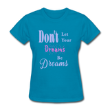 Don't Let Your Dreams Be Dreams - turquoise