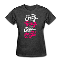Every Little Thing is Gonna Be Alright - Women's - heather black