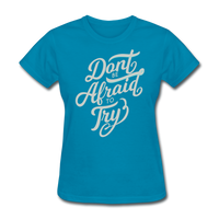 Don't be Afraid to Try - Women's - turquoise