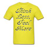 Think Less, Feel More - Unisex - yellow