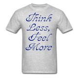 Think Less, Feel More - Unisex - heather gray