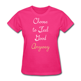 Choose to Feel Good - Women's - fuchsia