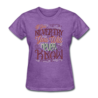 If You Never Try You Will Never Know - Women's - purple heather