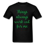 Things Always Work Out For Me - Men's Tee - black