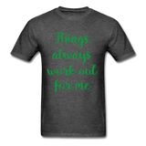 Things Always Work Out For Me - Men's Tee - heather black