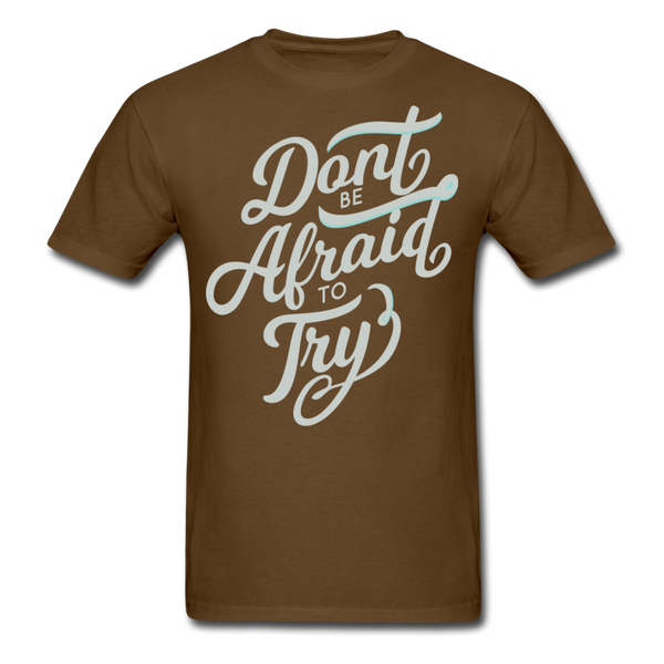 Don't Be Afraid to Try - Men's - brown