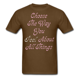 Choose the Way You Feel - Unisex - brown
