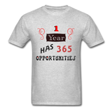 1 Year Has 365 Opportunities - Men's - heather gray