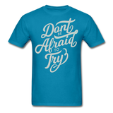Don't Be Afraid to Try - Men's - turquoise