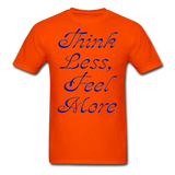 Think Less, Feel More - Unisex - orange