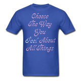 Choose the Way You Feel - Unisex - royal blue