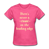 There's Never a Crowd - Women's2 - heather pink