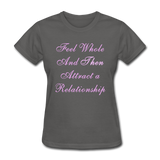 Feel Whole and Then Attract a Relationship - Women's Tee - charcoal