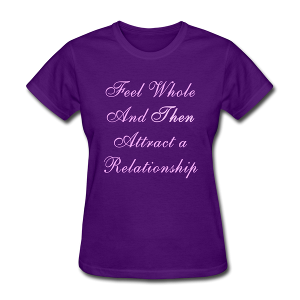 Feel Whole and Then Attract a Relationship - Women's Tee - purple