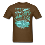I'd Rather Die on an Adventure - Men's - brown