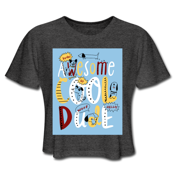 Awesome Cool Dude - Cropped Women's - deep heather