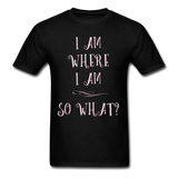 I Am Where I Am - Unisex - black