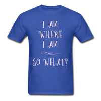 I Am Where I Am - Unisex - royal blue