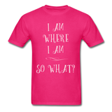 I Am Where I Am - Unisex - fuchsia