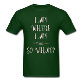 I Am Where I Am - Unisex - forest green