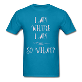 I Am Where I Am - Unisex - turquoise
