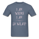 I Am Where I Am - Unisex - denim