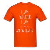 I Am Where I Am - Unisex - orange