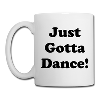 Just Gotta Dance! - Black Mug - white