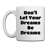 Don't Let Your Dreams Be Dreams - 2 - Mug - white